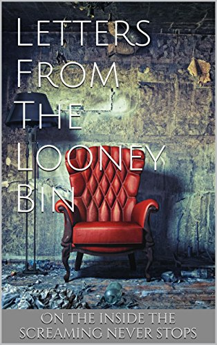 Letters From The Looney Bin (Book 1) by Thatcher C. Nalley