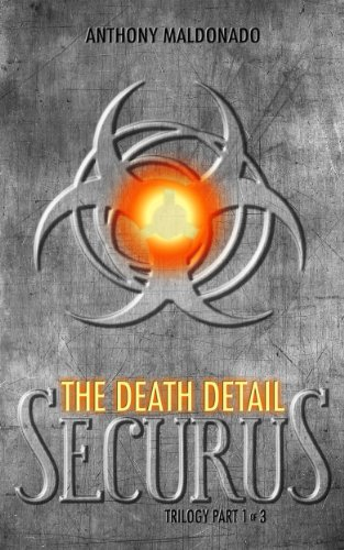 The Death Detail (The Securus Trilogy Book 1) by Anthony Maldonado