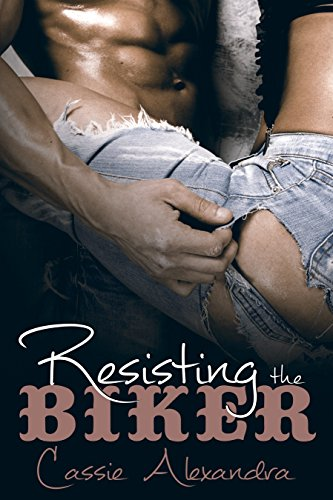 Resisting The Biker (Motorcycle Club Romance) by Cassie Alexandra