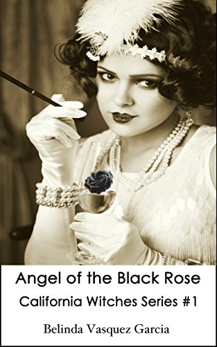 Angel of the Black Rose (California Witches Series Book 1) by Belinda Vasquez Garcia