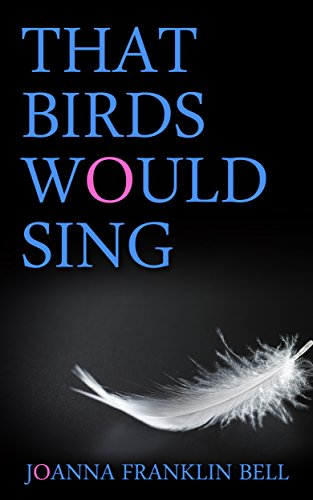 That Birds Would Sing by Joanna Franklin Bell