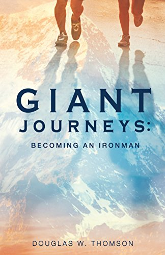 Giant Journeys: Becoming an Ironman by Douglas W. Thomson