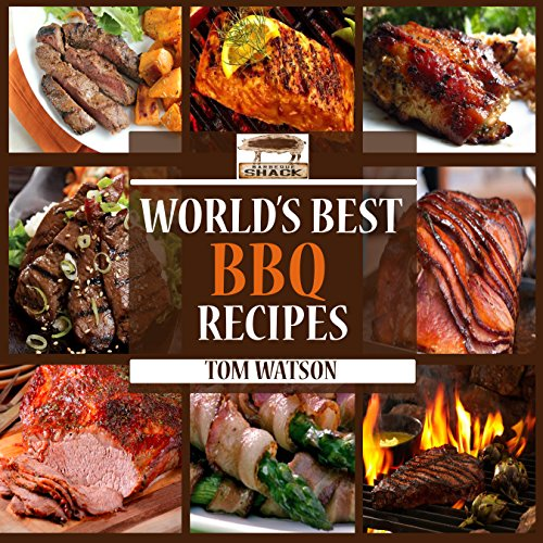 World's Best BBQ: 63 Amazing, Easy to Make, Finger Lickin' Good Recipes Your Guests Will Love! (World's Best Recipe Books) by Tom Watson