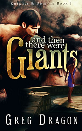 And Then There Were Giants: An Urban Fantasy SciFi Serial (Knights and Demons Book 1) by Greg Dragon