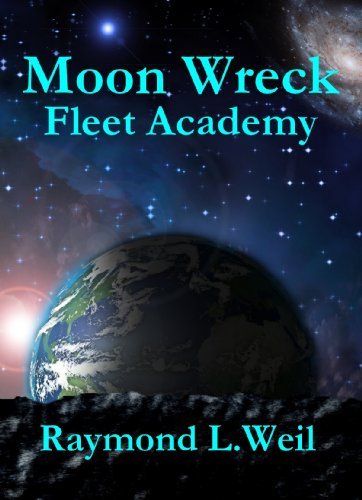Moon Wreck: Fleet Academy (The Slaver Wars Book 3) by Raymond L. Weil
