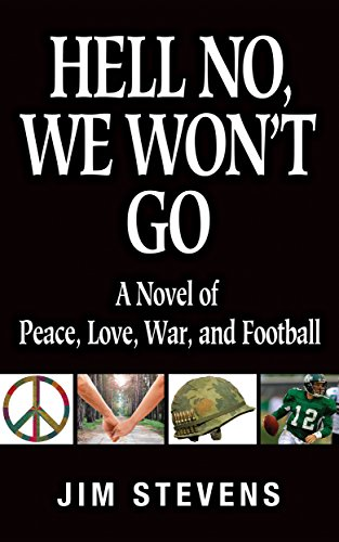 Hell No, We Won't Go: A Novel of Peace, Love, War, and Football by Jim Stevens