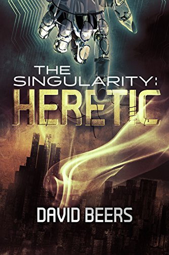The Singularity: Heretic - A Thriller (The Singularity Series #1) by David Beers