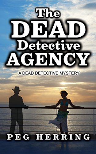 The Dead Detective Agency (The Dead Detective Mysteries) by Peg Herring