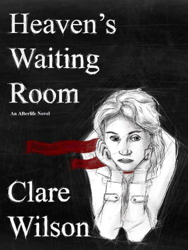 Heaven's Waiting Room (The Afterlife Novels Book 1) by Clare Wilson
