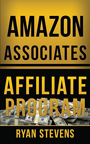 Amazon Associates Affiliate Program: How to build an online business (Millionaire Mindset Tools Book 1) by Ryan Stevens