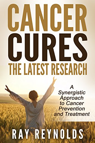 Cancer Cures: A synergistic approach to cancer prevention and treatment by Ray Reynolds