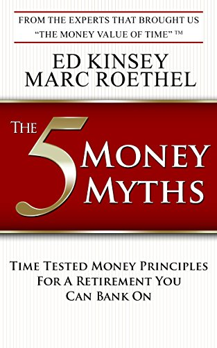 The 5 Money Myths: Time Tested Money Principals For A Retirement You Can Bank On by Ed Kinsey