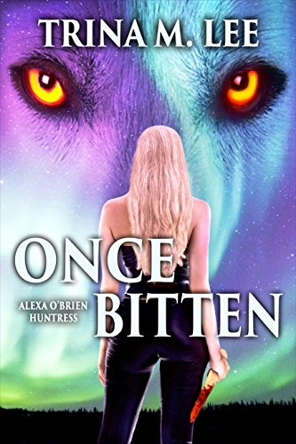 Once Bitten (Alexa O'Brien Huntress Series Book 1) by Trina M. Lee