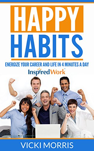 Happy Habits: Energize Your Career and Life in 4 Minutes a Day by Vicki Morris