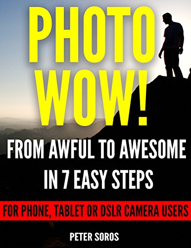 Photo Wow!: From Awful to Awesome in 7 Easy Steps by Peter Soros