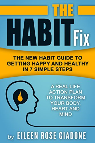 The Habit Fix: The New Habit Guide to Getting Happy and Healthy in 7 Simple Steps by Eileen Rose Giadone