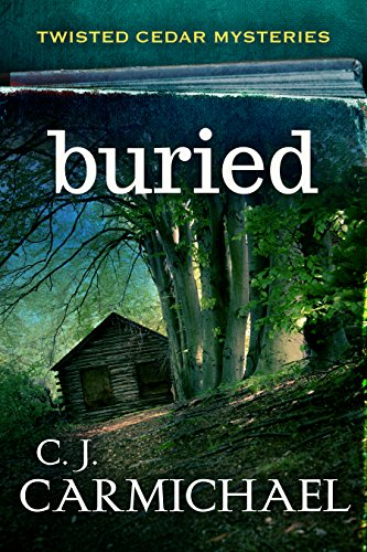 Buried (Twisted Cedars Mysteries Book 1) by C. J. Carmichael