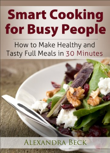 mart Cooking for Busy People: How to Make Healthy and Tasty Full Meals in 30 Minutes  by Alexandra Beck