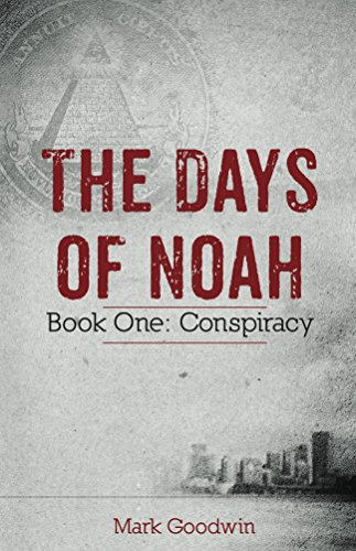 The Days of Noah: Book One: Conspiracy by Mark Goodwin