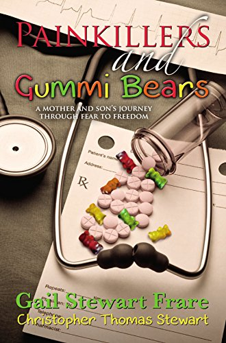 Painkillers and Gummi Bears: A mother and son's journey through fear to freedom by Gail Frare