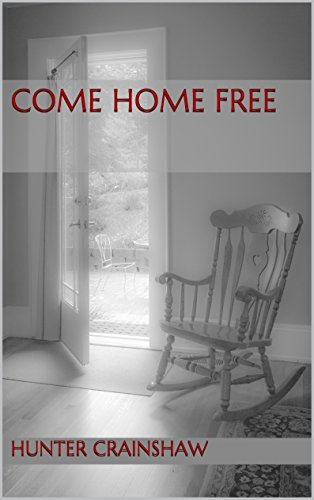Come Home Free by Hunter Crainshaw