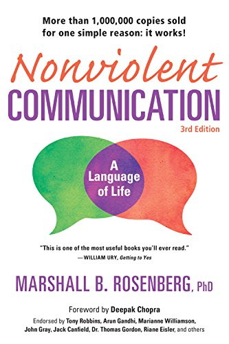 Nonviolent Communication: A Language of Life, 3rd Edition: Life-Changing Tools for Healthy Relationships (Nonviolent Communication Guides) by Marshall B. Rosenberg