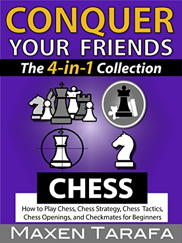 Chess: Conquer Your Friends: The 4-in-1 Collection by Maxen Tarafa