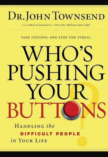 Who's Pushing Your Buttons?: Handling the Difficult People in Your Life by John Townsend