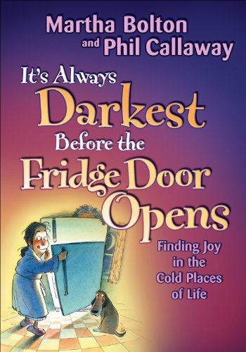 It's Always Darkest Before the Fridge Door Opens: Enjoying the Fruits of Middle Age by Phil Callaway