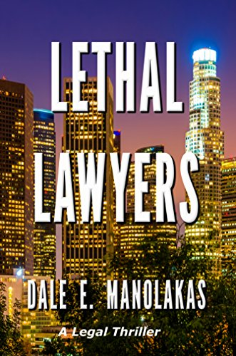 Lethal Lawyers: A Legal Thriller (Sophia Christopoulos Series Book 1) by Dale E. Manolakas