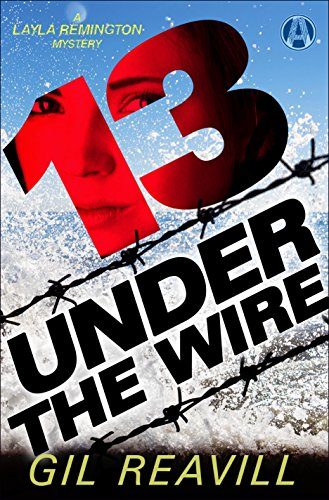 13 Under the Wire: A Layla Remington Novel by Gil Reavill