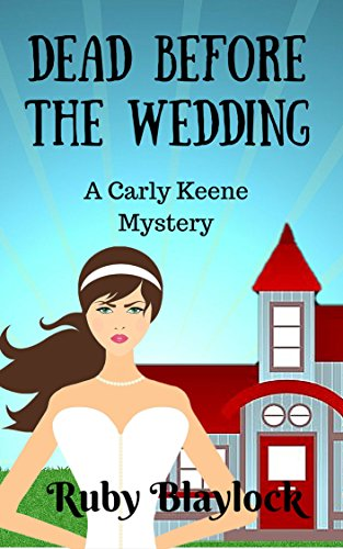 Dead Before The Wedding (Carly Keene Cozy Mysteries Book 1) by Ruby Blaylock