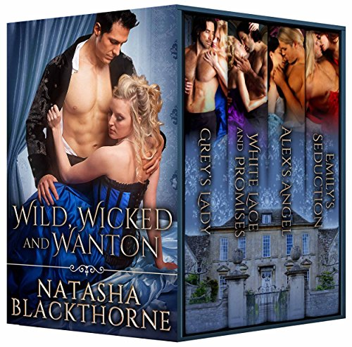 Wild, Wicked and Wanton: A Hot Historical Romance Bundle by Natasha Blackthorne