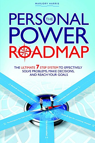 The Personal Power Roadmap: The Ultimate 7 Step System to Effectively Solve Problems, Make Decisions, and Reach Your Goals by Marjory Harris