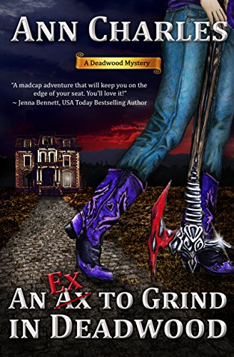 An Ex to Grind in Deadwood (Deadwood Humorous Mystery Book 5) by Ann Charles