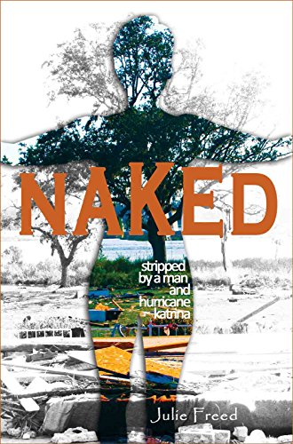 NAKED: Stripped by a Man and Hurricane Katrina by Julie Freed PhD