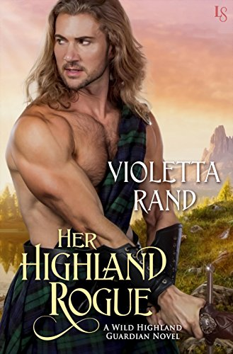 Her Highland Rogue: A Wild Highland Guardian Novel by Violetta Rand