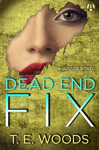 Dead End Fix: A Justice Novel by T. E. Woods