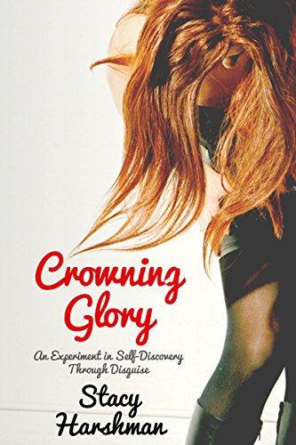 Crowning Glory: An Experiment in Self-Discovery Through Disguise by Stacy Harshman