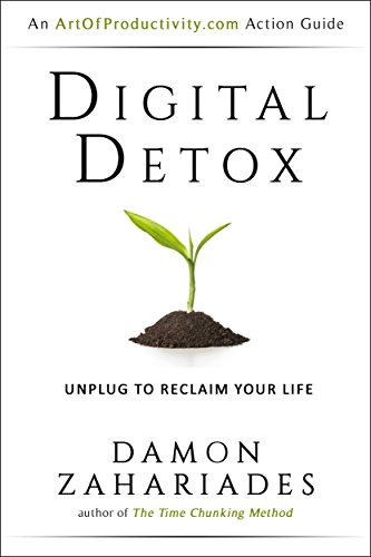 Digital Detox: Unplug To Reclaim Your Life by Damon Zahariades