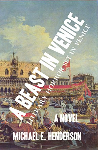 A Beast in Venice: (Literary Horror set in Venice) by Michael E. Henderson
