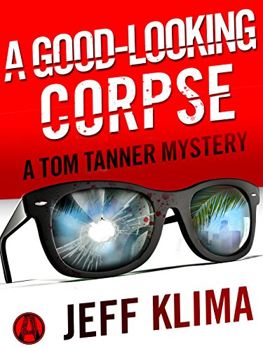 A Good-Looking Corpse: A Tom Tanner Mystery by Jeff Klima