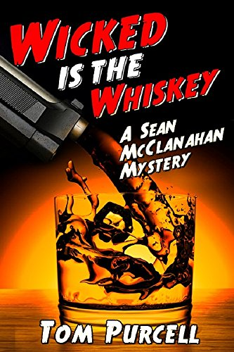 Wicked is the Whiskey: A Sean McClanahan Mystery by Tom Purcell
