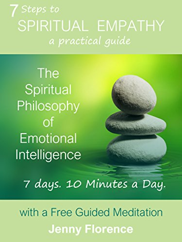 7 Steps to Spiritual Empathy, a practical guide: The Spiritual Philosophy of Emotional Intelligence  by Jenny Florence