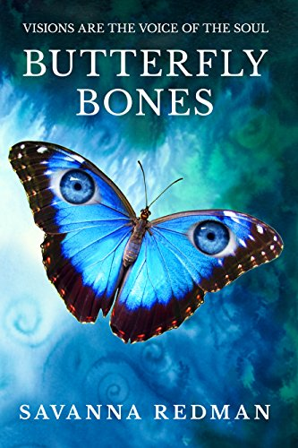 Butterfly Bones - Visions are the Voice of the Soul by Savanna Redman