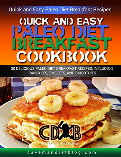Quick Easy Paleo Diet Breakfast Cookbook: The 30 BEST Real Food Breakfast Recipes (Paleo Beginners Cookbook, Recipes for Weight Loss, Gluten Free Recipe Book) by Gray Hayes
