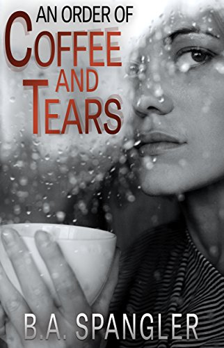 An Order of Coffee and Tears by B.A. Spangler