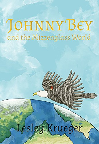 Johnny Bey and the Mizzenglass World by Lesley Krueger