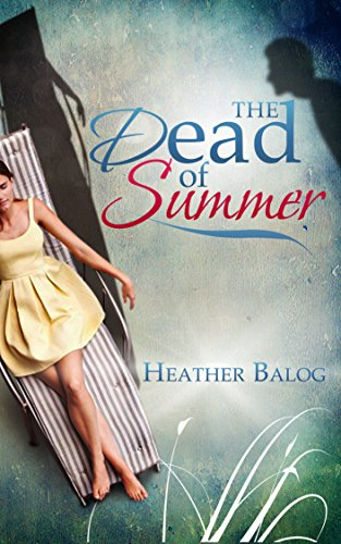 The Dead of Summer by Heather Balog