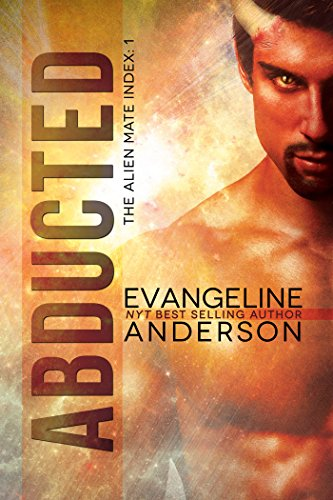 Abducted: Book 1 in the Alien Mate Index series by Evangeline Anderson